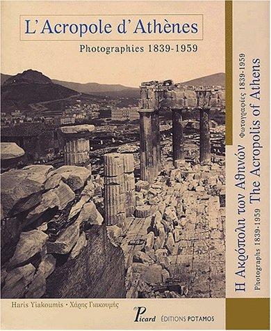 9782708406186: L'Acropole d'Athènes. Photographies 1839-1959 : The Acropolis of Athens. Photographs 1839-1959 : E Acropolè tôn Atènôn. Phôtographiès 1839-1959 (Art & photographie)