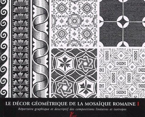 9782708406247: Le decor geometrique de la mosaïque romaine t.1 : repertoire graphique des compositions lineaires