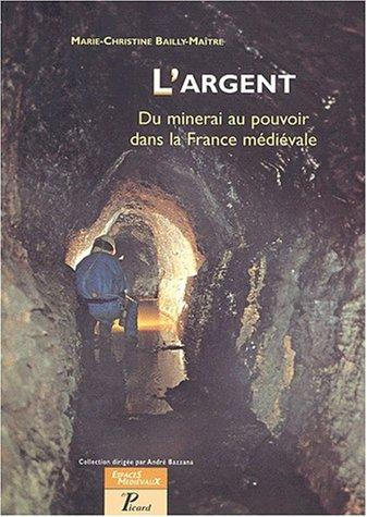 9782708406315: L'argent. Du minerai au pouvoir dans la France médiévale