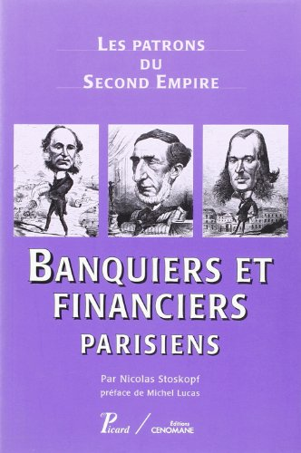 Banquiers et financiers parisiens. [ LES PATRONS DU SECOND EMPIRE, 7 ]