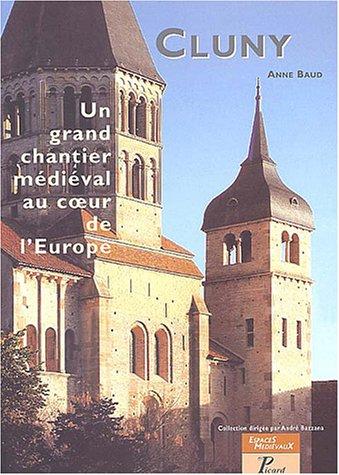 cluny, un grand chantier medieval au coeur de l'europe: Anne Baud
