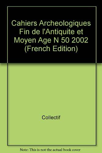 Cahiers Archeologiques Fin de l'Antiquite et Moyen Age N 50 2002 (French Edition): Collectif