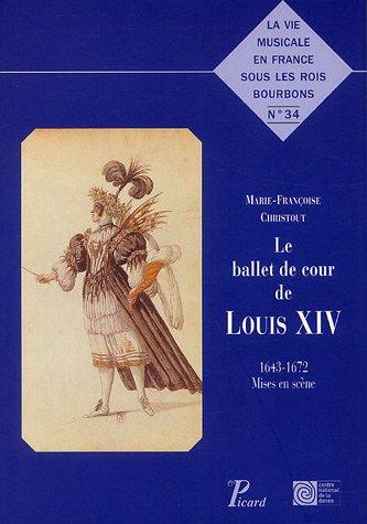 9782708407428: Le ballet de cour de Louis XIV : 1643-1672 Mises en scène