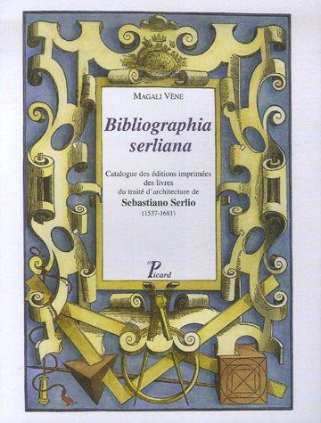 9782708407589: Bibliographia serliana : Catalogue des �ditions imprim�es des livres du trait� d'architecture de Sebastiano Serlio (1537-1681)