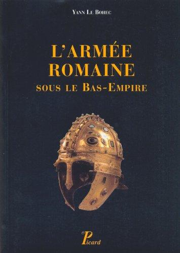 L'Armée Romaine sous le Bas-Empire: Yann Le Bohec