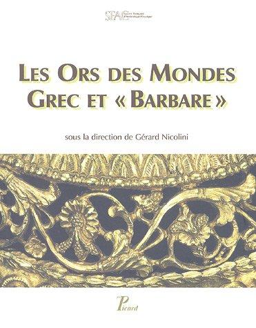 Les Ors des Mondes grec et barbare (French Edition): Collectif