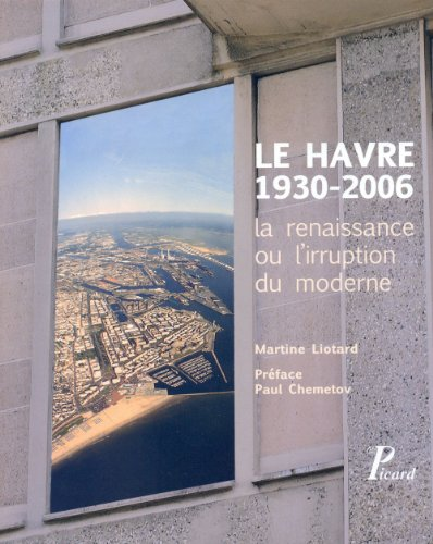 Le Havre 1930-2006 (French Edition): Martine Liotard