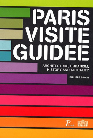 """""""Paris visite guidée ; architecture, urbanism, history and actuality"""": Philippe ..."""