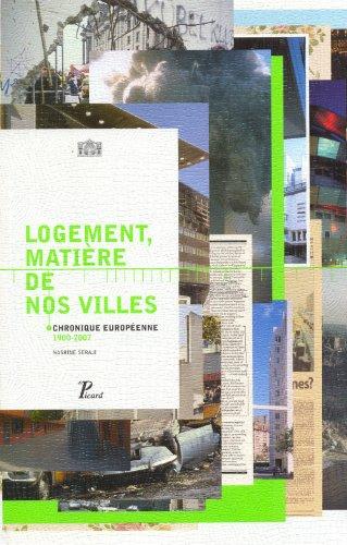 """""""logement, matière de nos villes ; chroniques européennes 1900-2007"""": ..."""