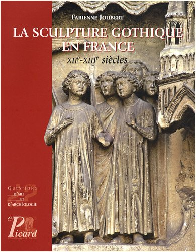 La sculpture gothique en France : XIIe-XIIIe: Fabienne Joubert