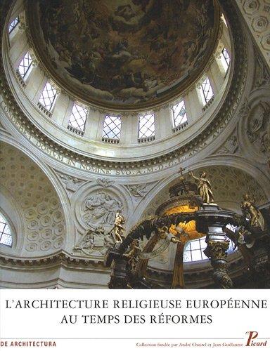 l'architecture religieuse europeenne au temps des Reformes : heritage de la Renaissance et ...