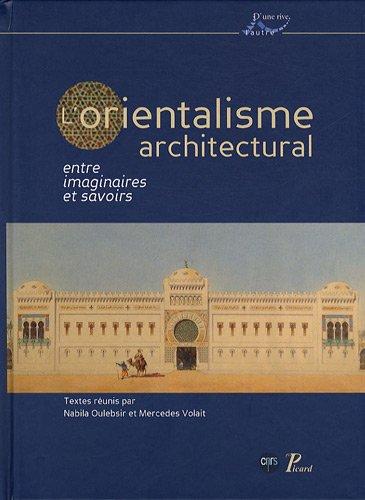 l'orientalisme architectural entre imaginaires et savoirs: Collectif