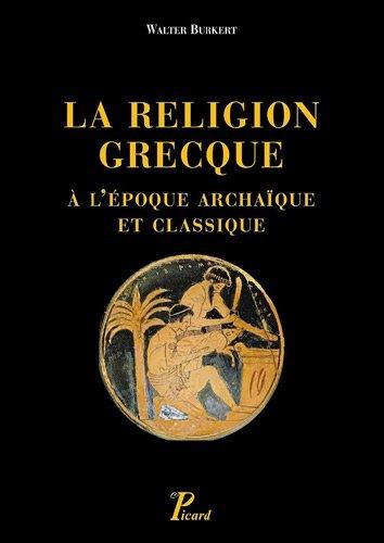 la religion grecque à l'époque archaïque et classique: Burkert Walter