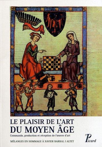 9782708409200: Le plaisir de l'art du Moyen Age : Commande, production et réception de l'oeuvre d'art