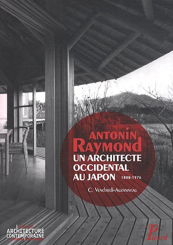 antonin raymond, un architecte entre deux continents: Christine Vendredi-AuzanneauChristine ...