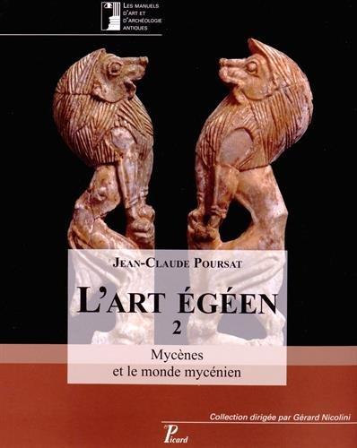 L'art égéen : Tome 2, Mycènes et: Jean-Claude Poursat