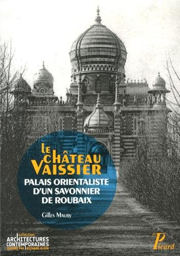 9782708409477: Le château Vaissier : Palais orientaliste d'un savonnier de Roubaix (1892-1929)