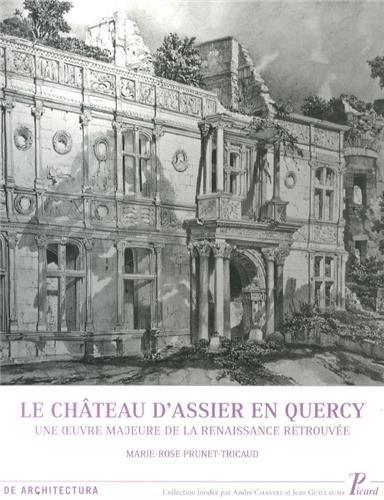 Le château d'Assier : Un chef-d'oeuvre de la Renaissance en Quercy: Jean Guillaume,...