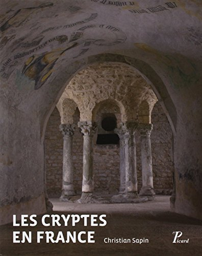 Les cryptes en France : IVe-XIIe siècles: Christian Sapin