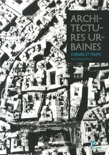 Architectures urbaines, formes et temps. Mélanges offerts à Pierre Pinon: Annie ...