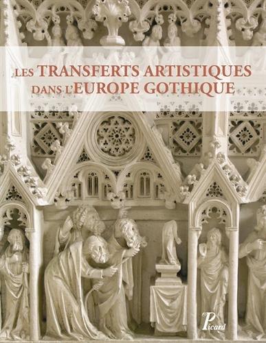 Transferts et circulations artistiques dans l'Europe gothique: JEAN-MARIE GUILLOU�T, BENO�T ...