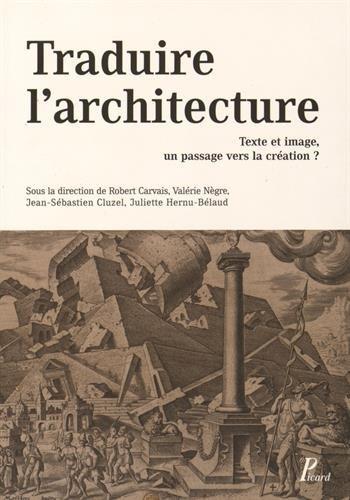 Traduire l'architecture : Texte et image : un passage vers la création ?: Collectif; ...
