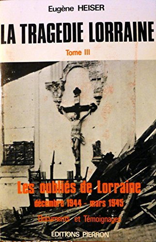 9782708500174: La tragedie lorraine t.3 : les oubli�s de lorraine (dec. 44 - mars 45)