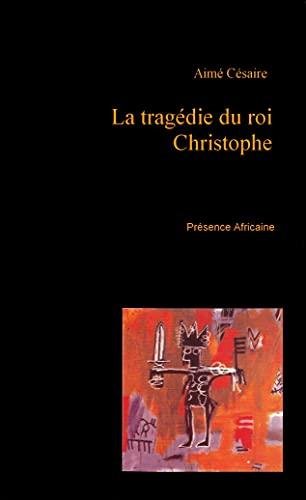 LA Tragedie Du Roi Christophe: Aime Cesaire