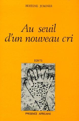 Au seuil d'un nouveau cri: Roman (Ecrits) (French Edition): Bertene Juminer