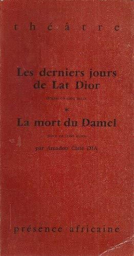 Les Derniers Jours De Lat Dior: Drame: Dia, Amadou Cisse