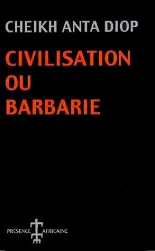 Civilisation Ou Barbarie: Anthropologie Sans Complaisance (French Edition): Diop, Cheikh Anta