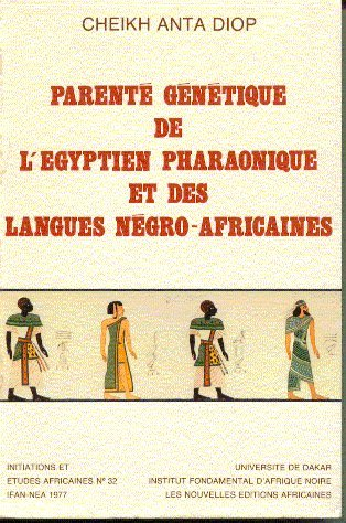 Nouvelles recherches sur l'egyptien ancien et les langues negro-africaines modernes: Complements a Parente genetique de l'egyptien pharaonique et des langues negro-africaines (French Edition) (2708705075) by Diop, Cheikh Anta