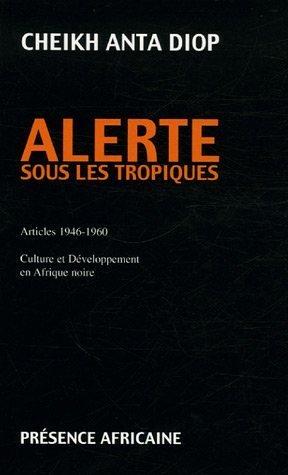 Alerte sous les tropiques: Articles 1946-1960 : culture et développement en Afrique noire (French Edition) (9782708705487) by Cheikh Anta Diop