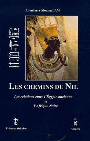Les chemins du Nil: Les relations entre l'Egypte ancienne et l'Afrique noire: Lam, ...