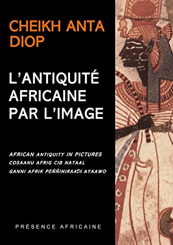 L'Antiquité Africaine par l'image (French Edition) (2708706594) by Cheikh Anta Diop