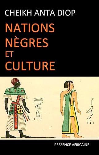 Nations nègres et culture: De l'antiquité nègre égyptienne aux problèmes culturels de l'Afrique Noir (9782708706880) by Cheikh Anta Diop