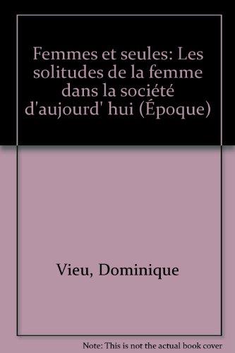 Femmes et seules: Les solitudes de la: Dominique Vieu