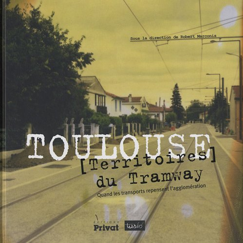Toulouse, [Territoires] du Tramway (French Edition): Collectif