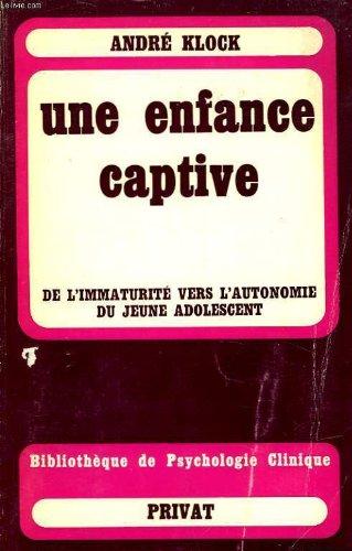 9782708928077: Une enfance captive;: De l'immaturite vers l'autonomie du jeune adolescent (Bibliotheque de psychologie clinique) (French Edition)