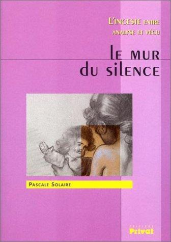 9782708936447: Le Mur du silence : L'Inceste entre analyse et vécu