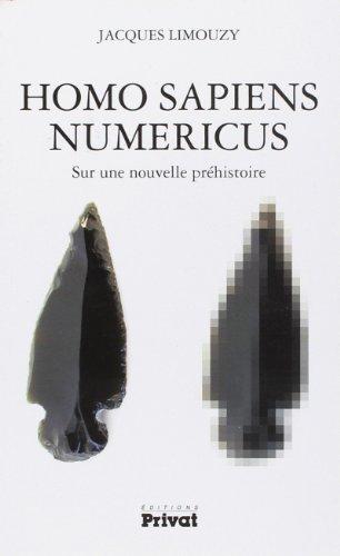 9782708944466: Homo Sapiens Numericus : Sur une nouvelle préhistoire