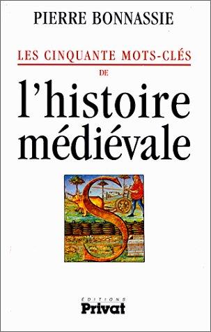 9782708953857: Les cinquante mots-clés de l'histoire médiévale