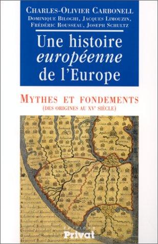 9782708953987: UNE HISTOIRE EUROPEENNE DE L'EUROPE. Mythes et fondements (des origines au XVe siècle) (Bibliothèque Historique)
