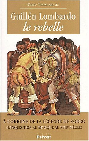 9782708956049: Guillén Lombardo, le rebelle. : A l'origine de la légende de Zorro (l'inquisition au Mexique au XVIIème siècle) (Bibliothèque historique privat)