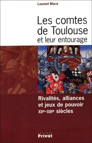 9782708956124: Les Comtes de Toulouse et leur entourage : Rivalités, alliances et jeux de pouvoir XIIe-XIIIe siècles