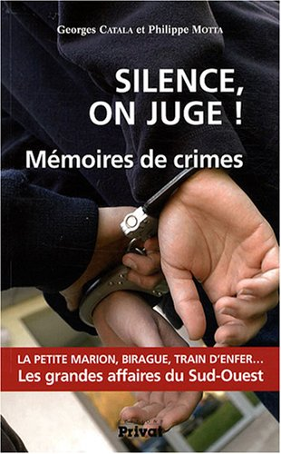 SILENCE ON JUGE : MÉMOIRE DE CRIMES: CATALA GEORGES