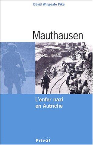 Mauthausen : L'enfer nazi en Autriche: Wingeate-Pike, David