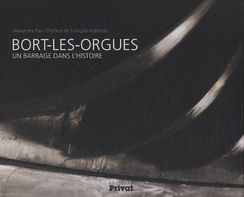 Bort-les-Orgues, un barrage dans l'histoire (French Edition)