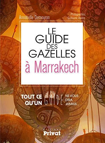 9782708959408: Le guide des gazelles à Marrakech : Tout ce qu'un guide ne vous dira jamais...