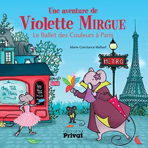 9782708962439: AVENTURE DE VIOLETTE MIRGUE 4 LE BALLET DES COULEURS A PARIS (JEUNESSE)